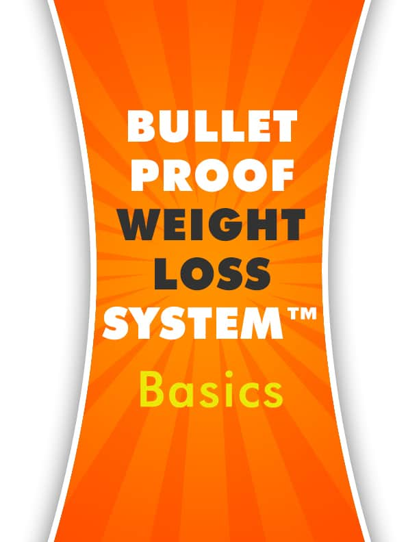 Module 1 - Bullet Proof Weight Loss System Basics